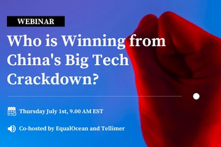 Upcoming Live Webinar: Who Is Winning amid China's Big Tech Crackdown?